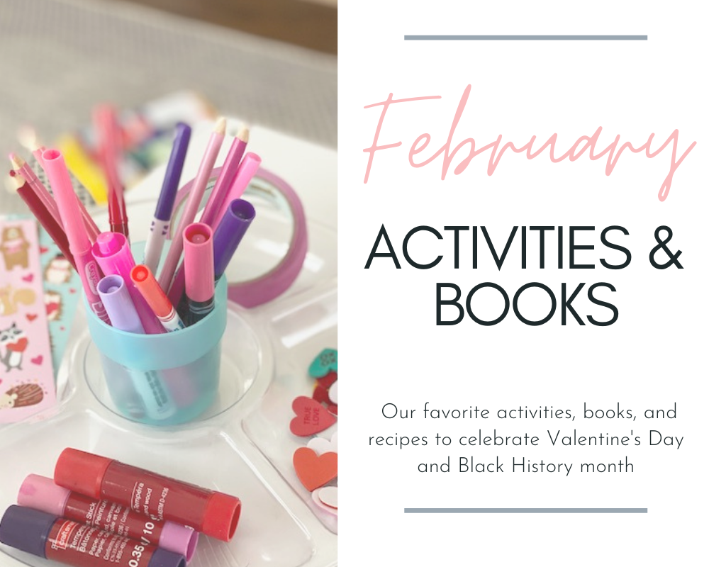I'm sharing some of our favorite February activities and books for kids to celebrate Black History month and Valentine's Day!